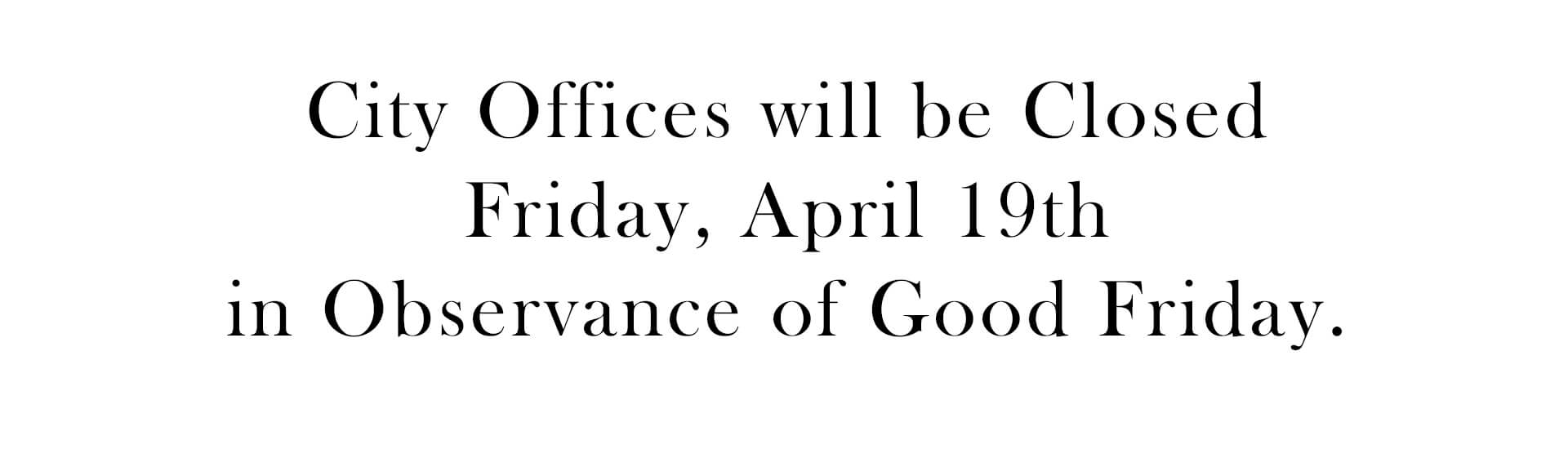 City offices Closed for Good Friday